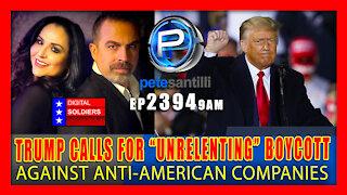 EP 2394-9AM TRUMP CALLS FORS UNRELENTING BOYCOTT AGAINST ANTI-AMERICAN COMPANIES