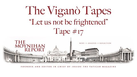 """The Vigano Tapes #17: """"Let us not be frightened"""""""