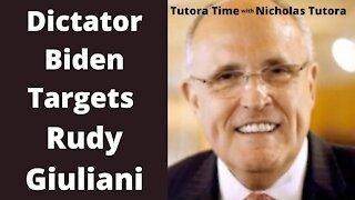 Tutora Time: Dictator Biden Targets Rudy Giuliani