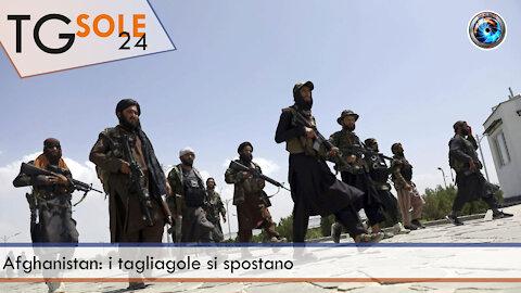 TgSole24 - 30 agosto 2021 - Afghanistan: i tagliagole si spostano