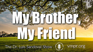 25 Mar 21, The Dr. Luis Sandoval Show: My Brother, My Friend