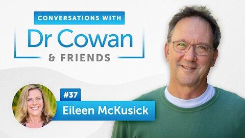 Conversations with Dr. Cowan & Friends  Ep 37: Eileen McKusick