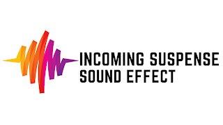Incoming Suspense Sound Effect