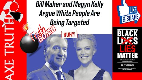Bill Maher & Megyn Kelly speaks truth Whites being targeted with racism & Left Cancels them LOL