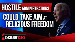 Hostile Administrations Could Take Aim at Religious Freedom