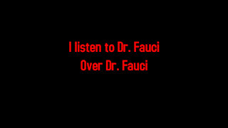 I listen to Dr. Fauci Over Dr. Fauci 2-1-2021