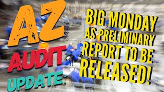 Arizona Audit Update: BIG MONDAY as Preliminary Report to be RELEASED!