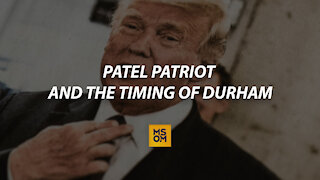 Patel Patriot and the Timing of Durham