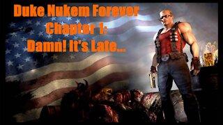 Duke Nukem Forever Chapter 1: Damn! It's Late...