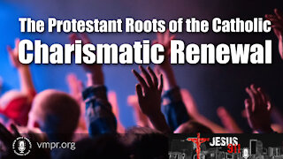 24 May 21, Jesus 911: The Protestant Roots of the Catholic Charismatic Renewal