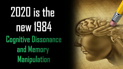2020 is the New 1984 - Cognitive Dissonance and Memory Manipulation
