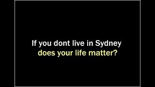 If you don't live in Sydney, does your life matter.