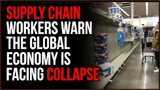 Supply Chain Workers Warn Of Looming Global Economic Collapse