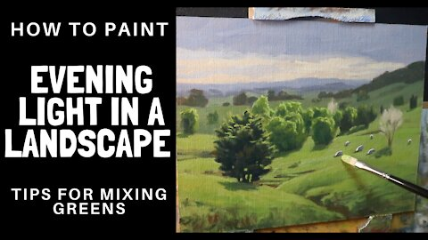 How to Paint EVENING LIGHT in a Landscape - Tips For Mixing Greens