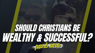 Should Christians Be Wealthy and Successful?