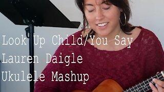 LAUREN DAIGLE   Look Up Child/You Say Mashup (Ukulele Cover)