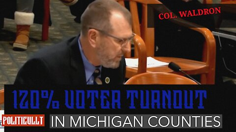 120% Voter Turnout in Michigan - Col. Waldron - Michigan Oversight Committee 12/3/2020