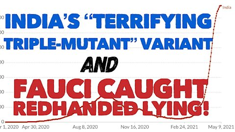Terrifying Triple-Mutant India Variant AND Fauci Caught Lying Redhanded!