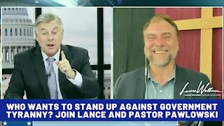 Who wants to stand up against government Tyranny? Join Lance and Pastor Pawlowski   Lance Wallnau