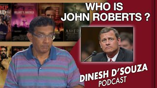 WHO IS JOHN ROBERTS? Dinesh D'Souza Podcast Ep 115