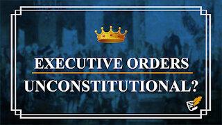 Executive Orders Unconstitutional? | Constitution Corner