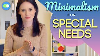 TIPS FOR SPECIAL NEEDS 💡   Minimalism for Special Needs