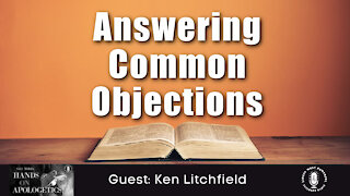 07 Jun 21, Hands on Apologetics: Answering Common Objections