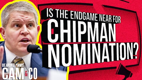 Is The Endgame Near For Chipman Nomination?