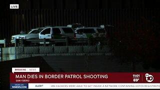 Man dies in Border Patrol shooting
