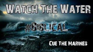 WATCH THE WATER - BIBLICAL!!!