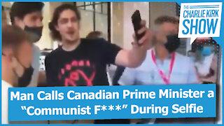 "Man Calls Canadian Prime Minister a ""Communist F***"" During Selfie"