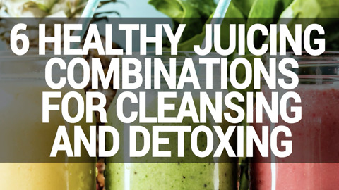 6 healthy juicing combinations for cleansing & detox