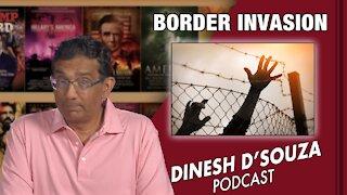 BORDER INVASION Dinesh D'Souza Podcast Ep138