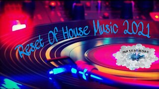 Reset Of House Music 2021