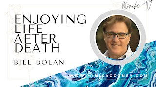 Enjoying Life After Death with Bill Dolan