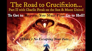 Charlie Freak - The Road to Crucifixion, Part 2.