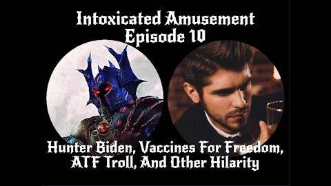 Intoxicated Amusement - Hunter Biden, Vaccines For Freedom, ATF Troll, And Other Hilarity