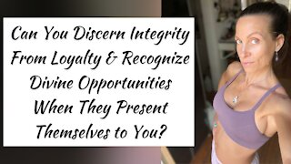 Integrity, Loyalty, & Divine Opportunities! What Can You discern? A Huge Portal is opening up...