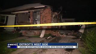 Arson investigators digging into house explosion on Detroit's west side