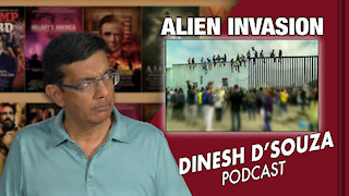 ALIEN INVASION Dinesh D'Souza Podcast Ep48