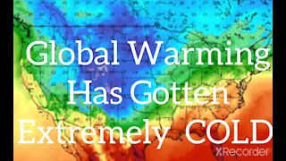 GLOBAL WARMING HAS GOT EXTREMELY COLD