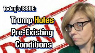 Today's ISSUE: Trump HATES Pre-Existing Conditions