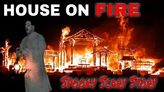 House On Fire Scary Story