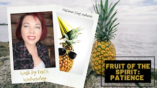 Walk by Faith Wednesday | Fruit of the Spirit: Patience