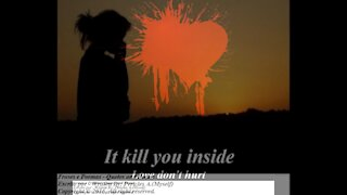 Love don't hurts, it kill you inside... [Poetry] [Quotes and Poems]