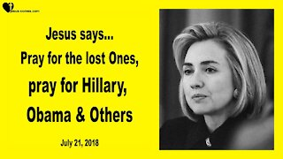 Pray for the Lost... Pray for Hillary Clinton & Barack Obama ❤️ Love Letter from Jesus