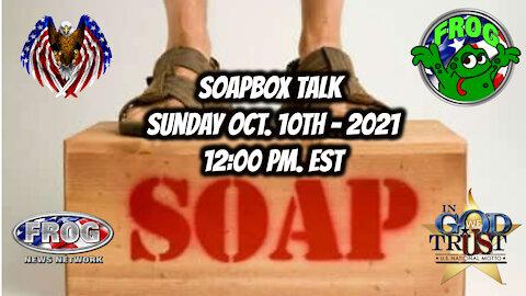 Soapbox Talk Sunday Oct 10th 2021
