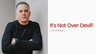 It's Not Over Devil! | John Ramirez