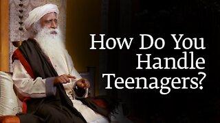 How Do You Handle Teenagers? | Sadhguru