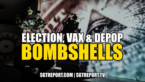 ELECTION, VAX & DEPOP BOMBSHELLS DROPPING NOW!